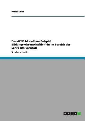 Das 4C/ID Modell am Beispiel Bildungswissenschaftler/ -in im Bereich der Lehre (Universität)