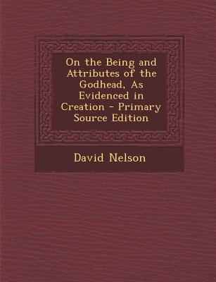 On the Being and Attributes of the Godhead, as Evidenced in Creation