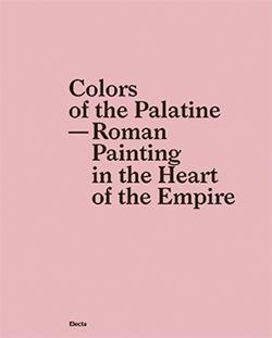 Colors of the Palatine - Roman Painting in the Heart of the Empire