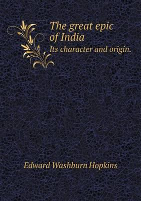 The Great Epic of India Its Character and Origin.