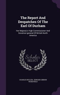 The Report and Despatches of the Earl of Durham