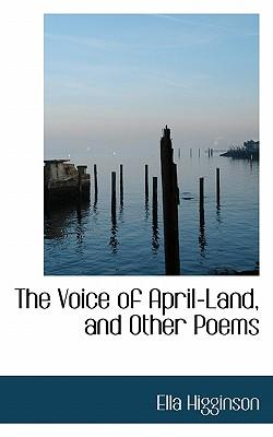 The Voice of April-Land, and Other Poems