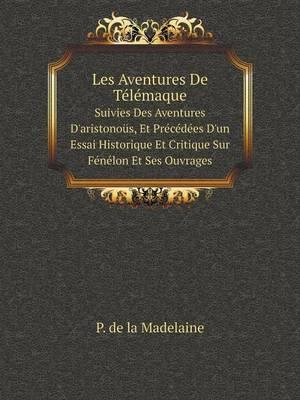 Les Aventures de Telemaque Suivies Des Aventures D'Aristonous, Et Precedees D'Un Essai Historique Et Critique Sur Fenelon Et Ses Ouvrages