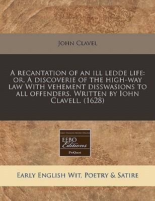 A   Recantation of an Ill Ledde Life
