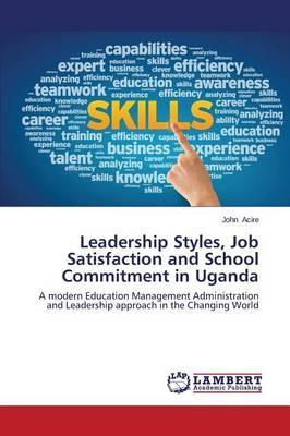 Leadership Styles, Job Satisfaction and School Commitment in Uganda