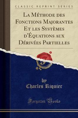 La Méthode des Fonctions Majorantes Et les Systèmes d'Équations aux Dérivées Partielles (Classic Reprint)
