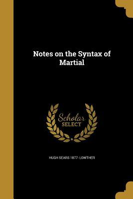 NOTES ON THE SYNTAX OF MARTIAL
