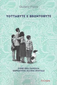 Yottabyte e brontobyte. Come una famiglia sopravvive all'era digitale
