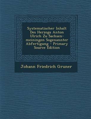 Systematischer Inhalt Des Herzogs Anton Ulrich Zu Sachsen-Meiningen Sogenannter Abfertigung