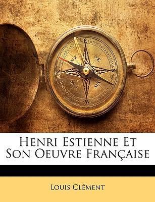 Henri Estienne Et Son Oeuvre Franaise
