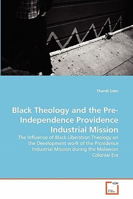 Black Theology and the Pre-Independence Providence Industrial Mission