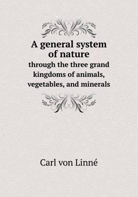 A General System of Nature Through the Three Grand Kingdoms of Animals, Vegetables, and Minerals