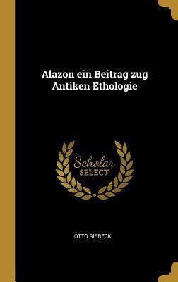 Alazon Ein Beitrag Zug Antiken Ethologie