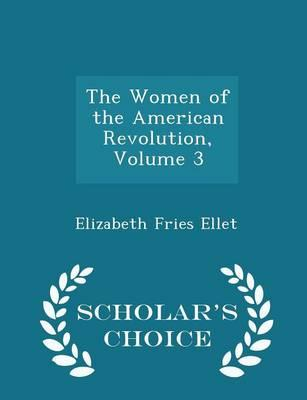 The Women of the American Revolution, Volume 3 - Scholar's Choice Edition