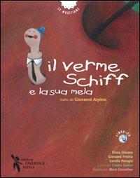 Il verme Schiff e la sua mela. Tratto da Giovanni Arpino. Ediz. illustrata. Con CD Audio