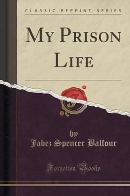 My Prison Life (Classic Reprint)