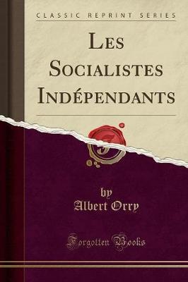 Les Socialistes Indépendants (Classic Reprint)