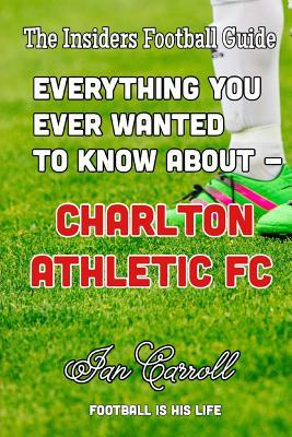 Everything You Ever Wanted to Know About Charlton Athletic Fc