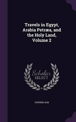 Travels in Egypt, Arabia Petraea, and the Holy Land, Volume 2