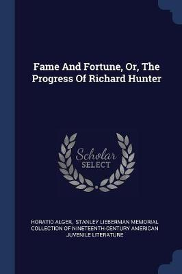 Fame and Fortune, Or, the Progress of Richard Hunter