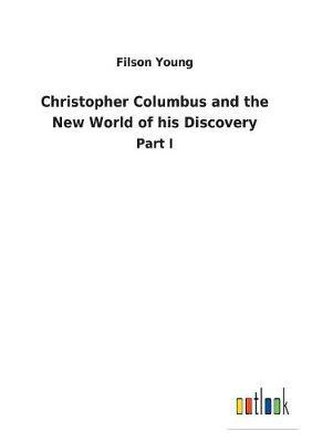 Christopher Columbus and the New World of his Discovery