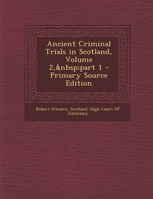 Ancient Criminal Trials in Scotland, Volume 2, Part 1