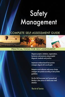 Safety Management Complete Self-Assessment Guide