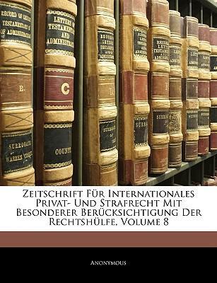 Zeitschrift Für Internationales Privat- Und Strafrecht Mit Besonderer Berücksichtigung Der Rechtshülfe, Volume 8. ACHTER BAND