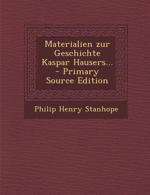 Materialien Zur Geschichte Kaspar Hausers.
