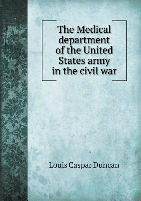 The Medical Department of the United States Army in the Civil War