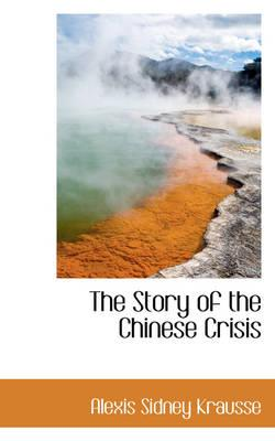 The Story of the Chinese Crisis