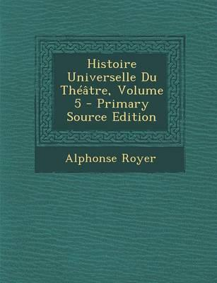 Histoire Universelle Du Theatre, Volume 5