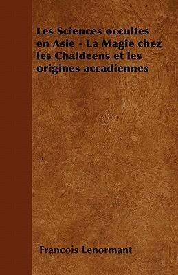 Les Sciences occultes en Asie - La Magie chez les Chaldéens et les origines accadiennes