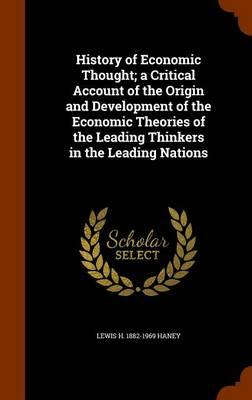History of Economic Thought; A Critical Account of the Origin and Development of the Economic Theories of the Leading Thinkers in the Leading Nations