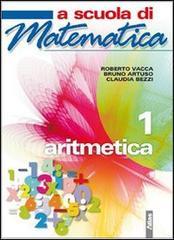 A scuola di matematica. Aritmetica. Per le Scuole superiori