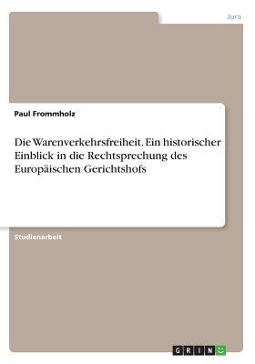 Die Warenverkehrsfreiheit. Ein historischer Einblick in die Rechtsprechung des Europäischen Gerichtshofs