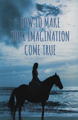 How to Make Your Imagination Come True