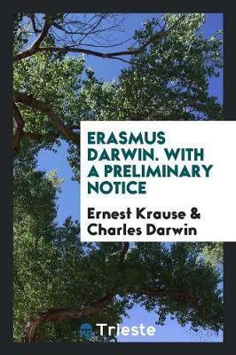 Erasmus Darwin. With a Preliminary Notice