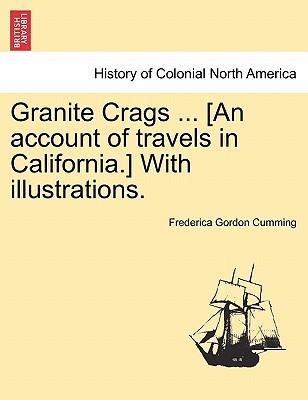 Granite Crags ... [An account of travels in California.] With illustrations.