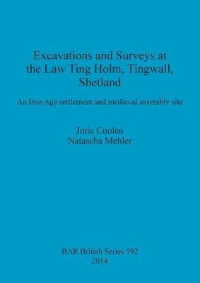 Excavations and Surveys at the Law Ting Holm, Tingwall, Shetland
