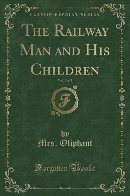 The Railway Man and His Children, Vol. 1 of 3 (Classic Reprint)
