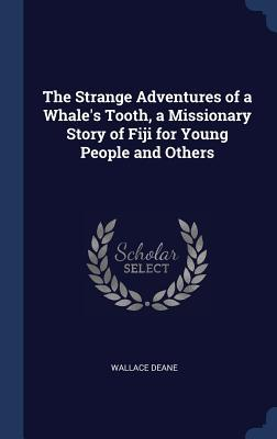 The Strange Adventures of a Whale's Tooth, a Missionary Story of Fiji for Young People and Others