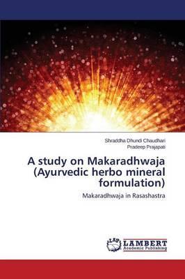 A study on Makaradhwaja (Ayurvedic herbo mineral formulation)