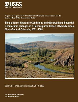 Simulation of Hydraulic Conditions and Observed and Potential Geomorphic Changes in a Reconfigured Reach of Muddy Creek, North-central Colorado, 2001 - 2008