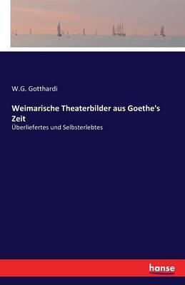 Weimarische Theaterbilder aus Goethe's Zeit