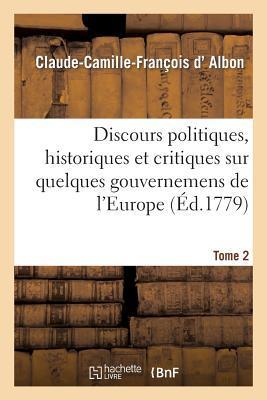 Discours Politiques, Historiques et Critiques Sur Quelques Gouvernemens de l'Europe. T2
