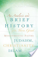 An Analysis And Brief History Of The Three Great Monotheistic Faiths Judaism, Christianity, Islam