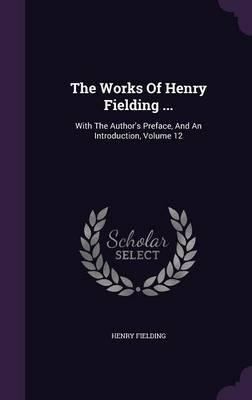 The Works of Henry Fielding ...