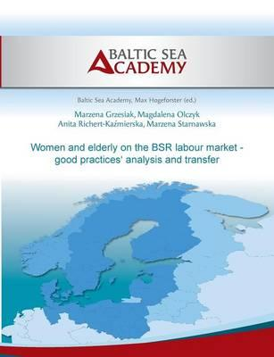 Women and elderly on the BSR labour market - good practices' analysis and transfer