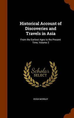 Historical Account of Discoveries and Travels in Asia